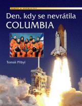 Titulní strana knihy Den, kdy se nevrátila Columbia (T.Přibyl)